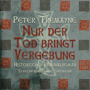 Peter Tremayne - Nur der Tod bringt Vergebung