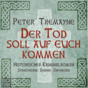 Peter Tremayne - Der Tod soll auf euch kommen