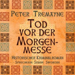 Peter Tremayne - Tod vor der Morgenmesse