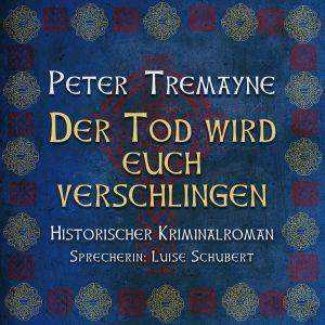 Peter Tremayne: Der Tod wird euch verschlingen